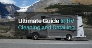Ultimate Guide to RV Cleaning and Detailing – Enjoy Your RV & Look Good Doing It