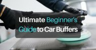 Ultimate Beginner's Guide to Car Buffers