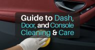 Ultimate Guide to Interior Dash, Door, Console Cleaning & Care