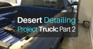 Desert Detailing Project Truck: Part 2