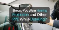 Should You Wear Hearing Protection and other PPE when Detailing? The Answers May Surprise You!