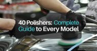40 Polisher and Buffer Models: Complete Guide to EVERY MAKE AND MODEL (2019)