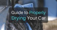 Guide to Properly Drying Your Car So You Don't Destroy Your Paint