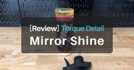 [Hands-On Review] Torque Detail Mirror Shine