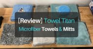 [Hands-On Review] Towel Titan Microfiber Towels & Mitts